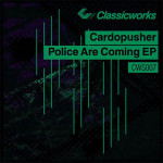 (CSW007) Cardopusher – Police Are Coming EP