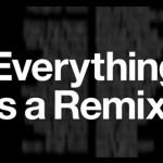 Documental – Everything is a remix