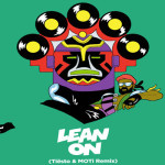 AUDIO –  «LEAN ON» (TIESTO Y MOTI REMIX) [FREE DOWNLOAD]