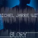 VIDEO – JEAN-MICHEL JARRE Y M83 ESTRENAN NUEVO VIDEOCLIP DE «GLORY»