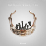 TWO FINGERS FEAT. NOISIA – SIX RHYTHMS EP