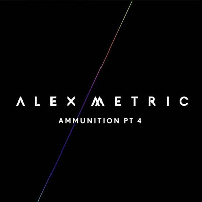 ALEX METRIC – AMMUNITION PT. 4 EP