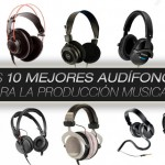 LOS 10 MEJORES AUDÍFONOS PARA LA PRODUCCIÓN MUSICAL