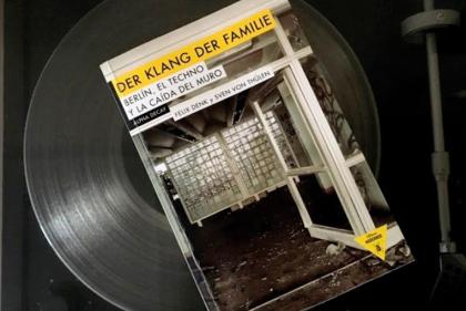 Der klang der familie. Berlín, el Techno y la caída del Muro