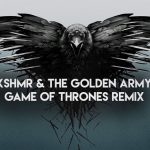 AUDIO – DESCARGA GRATIS: EL TEMA DE GAME OF THRONES REMEZCLADO POR KSHMR Y THE GOLDEN ARMY