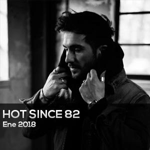 HOT SINCE 82 - CHART ENE 2018