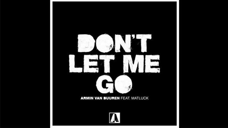 Armin Van Buuren lanza 'Don't Let Me Go' Feat. Matluck